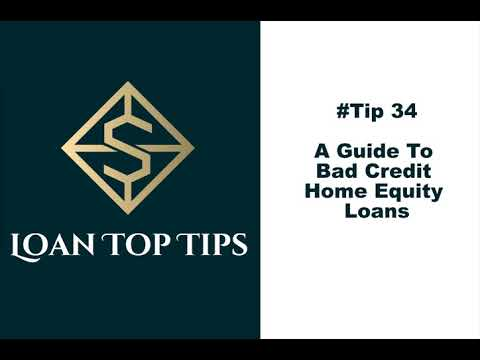 #Tip 34 - A Guide To Bad Credit Home Equity Loans!!!