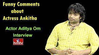 Actor Aditya Om Funny Comments On Actress Ankitha | Aditya Om Exclusive Interview | HMTV