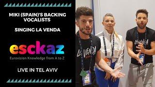 ESCKAZ in Tel Aviv: Miki (Spain)'s backing vocalists singing La Venda