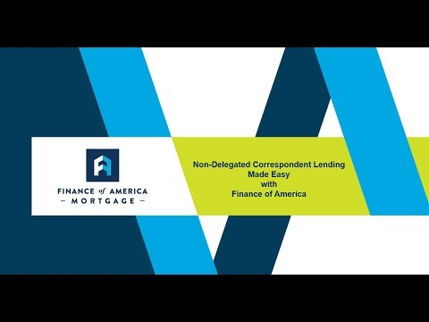 Non-Delegated Correspondent Lending  Made Easy  with  Finance of America