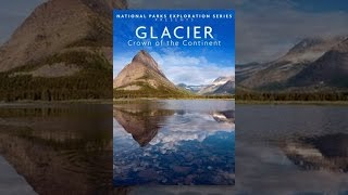 National Parks Exploration Series: Glacier Park - Crown of the Continent