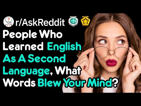 If English Is Your Second Language, What New Words Blew Your Mind? (r/AskReddit)