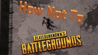 How NOT to PUBG Episode 5