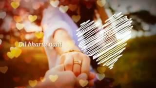 Best song dil bharta nahi aankhe rajti nahi for watsapp story