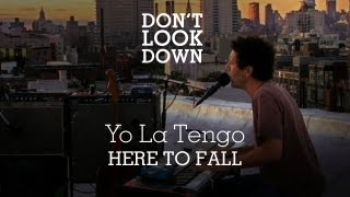 Yo La Tengo - Here To Fall - Don't Look Down