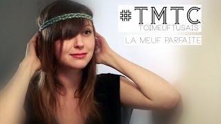 #TMTC (toi meuf tu sais) - La meuf parfaite