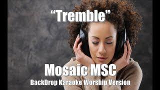 "Mosaic MSC ""Tremble"" BackDrop Karaoke Christian Worship"