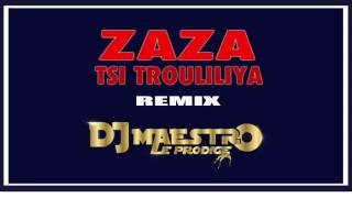 ZAZA - TSI TROULILIYA REMIX // DJ MAESTRO {NOUVEAUTÉ 2016}