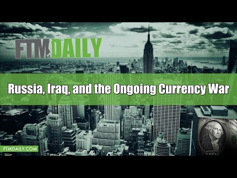 Russia, Iraq, & the Ongoing Currency War