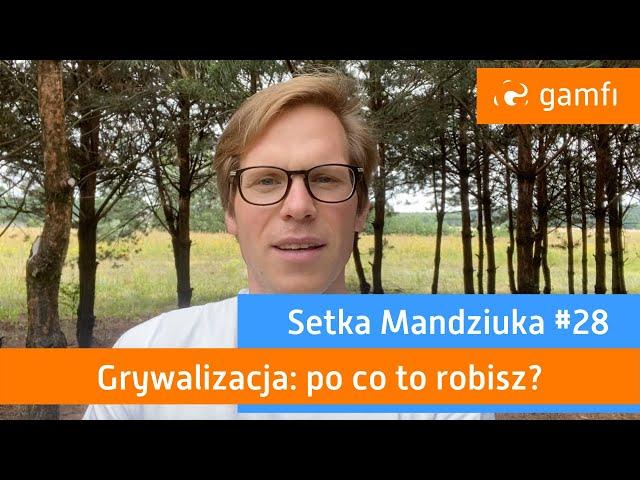 Setka Mandziuka #28 (Gamfi): Po co Twojej firmie grywalizacja?