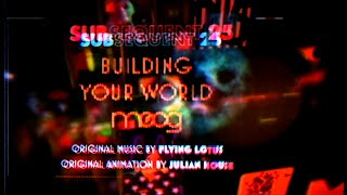 Moog Subsequent 25 | Flying Lotus + Julian House | Building Your World