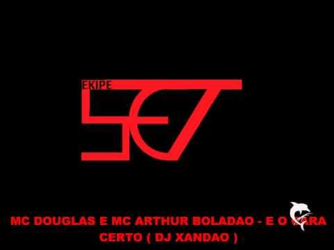 MC DOUGLAS E MC ARTHUR BOLADAO - E O CARA CERTO ( DJ XANDAO)