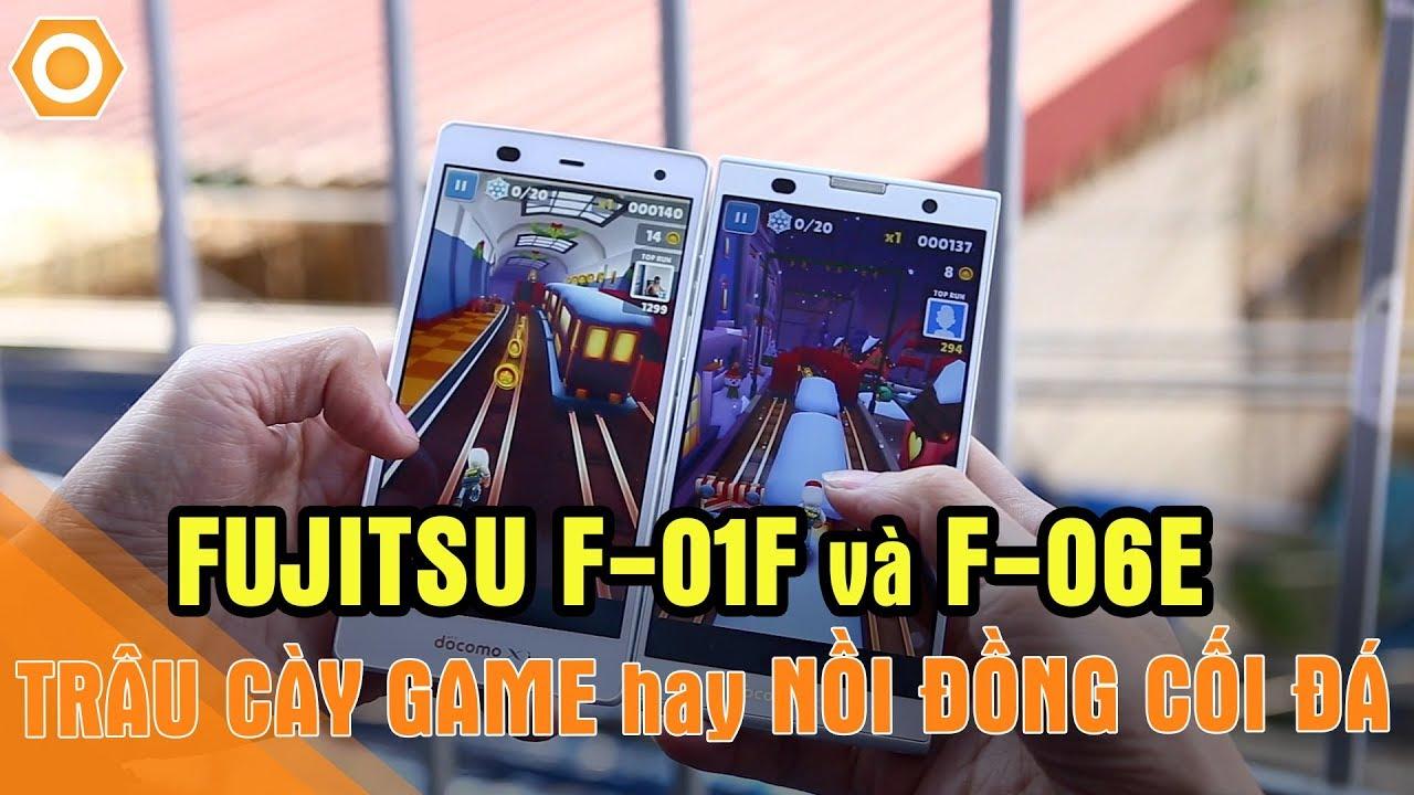 Tư vấn Fujitsu F01F và F06E - Chọn trâu cày game hay nồi đồng cối đá