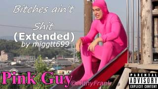 Pink Guy - Bitches Ain
