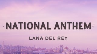 Lana Del Rey - National Anthem (Lyrics) | He says to be cool but i don't know how yet