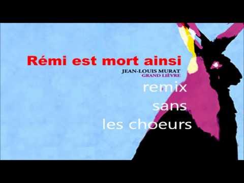 Murat - Rémi Est Mort Ainsi Dinle mp3 indir
