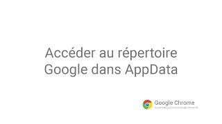 Google Chrome - Accéder au répertoire Google dans AppData