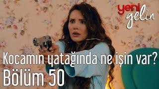 Yeni Gelin 50. Bölüm - Kocamın Yatağında Ne İşin Var?