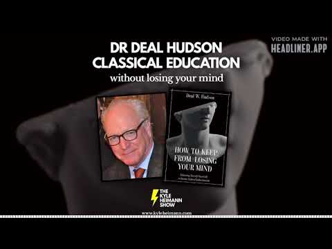 Classical Education - How to Keep from Losing Your Mind - Dr Deal Hudson