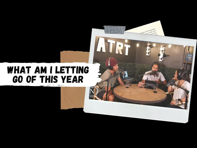 What Am I Letting Go Of This Year- Nights at the Round Table- Ep 71