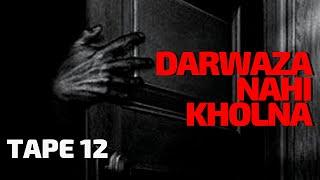 DARWAZA NAHI KHOLNA | LATE NIGHT HORROR STORIES | TAPE 12