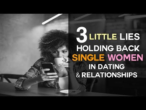 3 Little Lies Holding Single Women Back In Dating & Relationships