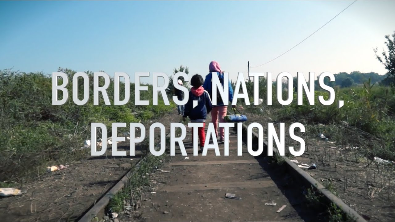 BORDERS, NATIONS, DEPORTATIONS