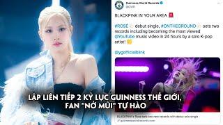 """Rosé (BLACKPINK) lập liên tiếp 2 kỷ lục Guinness thế giới, fan """"nở mũi"""" tự hào"""