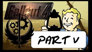 FALLOUT 4 GAMEPLAY  #5 - LOTS OF FACTIONS