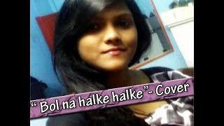 Bol na Halke Halke  | Female Cover by Subhechha
