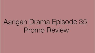 Aangan Drama Episode 35 Promo Review Only On Ary Digital