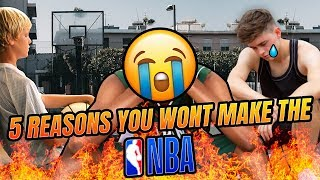 5 REASONS WHY YOU WONT MAKE TO THE NBA! - THE TRUTH!