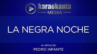Karaokanta - Pedro Infante - La negra noche