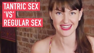 Tantric Sex 'Vs' Regular Sex