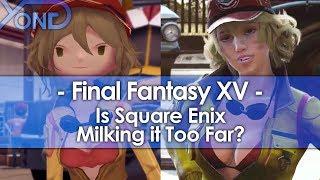 Is Square Enix Milking Final Fantasy XV Too Far?