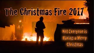 California's Christmas Fire - The Thomas Fire