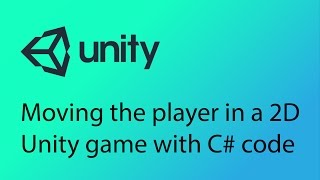 Unity 2D Game Design Tutorial 10 - Moving the player with C# code
