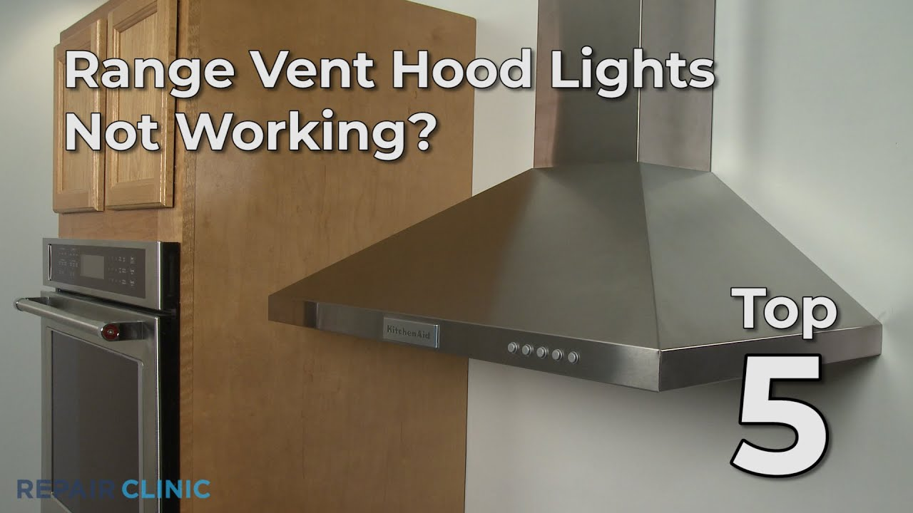 Top Reasons Range Vent Hood Lights Won T Work Range Vent Hood Troubleshooting Youtube