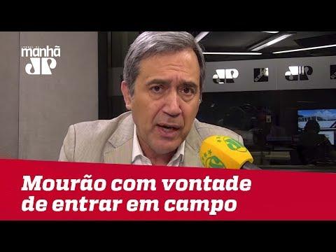 Mourão está com vontade de entrar em campo | Marco Antonio Villa
