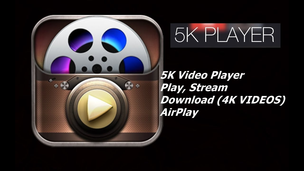 5K Video Player - ( Play | Stream | Download (4K VIDEOS) | AirPlay )