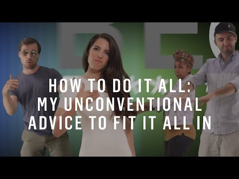 How To Do It All: My Unconventional Advice To Fit It All In