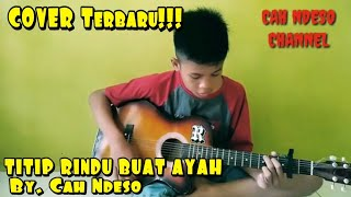 Lagu Titip Rindu Buat Ayah ( Cover )