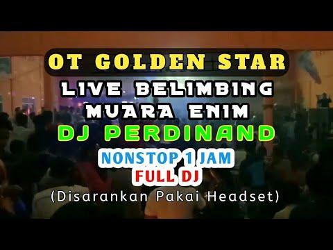 OT.GOLDEN STAR FULL DJ LIVE BELIMBING MUARA ENIM NONSTOP 1 JAM