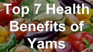 Top 7 Health Benefits of Yams