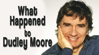 What happened to DUDLEY MOORE