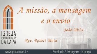 A missão, a mensagem e o envio (João 20:21) por Rev. Robert Mota