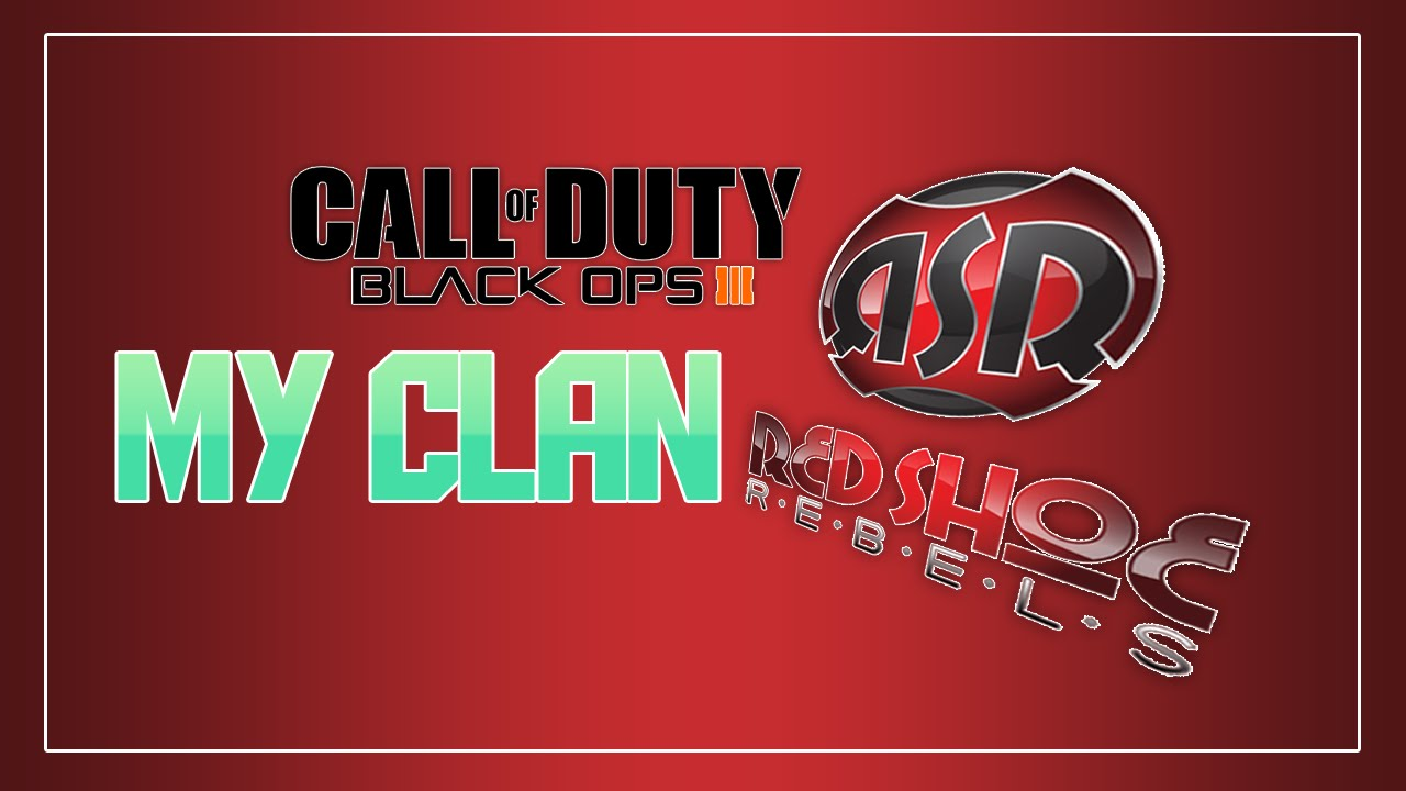 BO3 | MY CLAN: RED SHOE REBELS (RsR) - YouTube