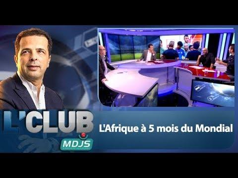"""L'CLUB: """"L'Afrique à 5 mois du Mondial"""""""