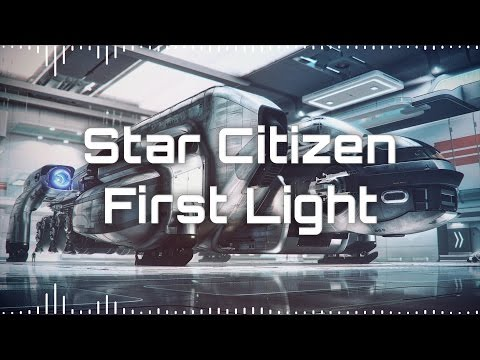 🎵 Star Citizen Soundtrack - First Light 🎵