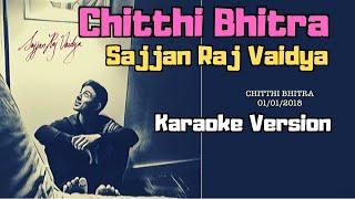 Chitthi Bhitra - Sajjan Raj Vaidya (Karaoke Version)